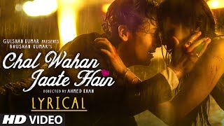 Chal Wahan Jaate Hain Full Song with LYRICS - Arijit Singh | Tiger Shroff, Kriti Sanon | T-Series