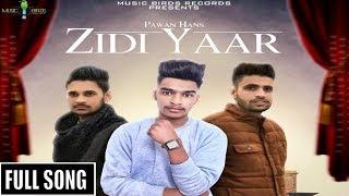 Ziddi Yaar | Official Video | Pawan Hans | Laddi Dhaliwal | New Punjabi Songs 2018