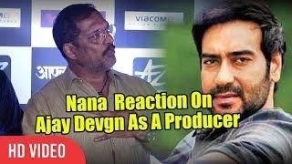 Nana Patekar Reaction On Ajay Devgn As A Producer   Viralbollywood