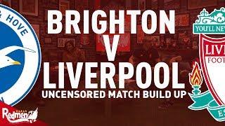 Brighton v Liverpool | Uncensored Match Build Up