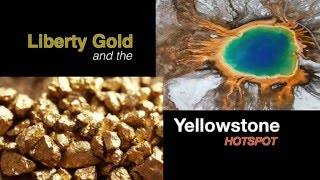 Liberty Gold and the Yellowstone Hotspot