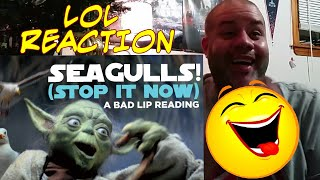 SEAGULLS STOP IT NOW A BAD LIP READING OF THE EMPIRE STRIKES BACK REACTION LOL.