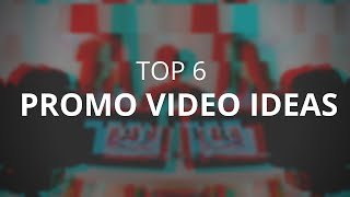 TOP 6 PROMO VIDEO IDEAS 2018