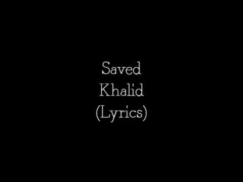 Xxx Mp4 Khalid Saved Lyrics 3gp Sex