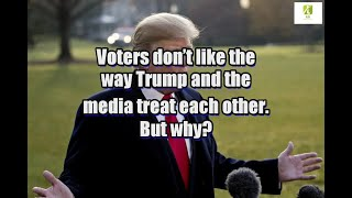 Voters don't like the way Trump and the media treat each other. But why?