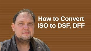 How Convert ISO to DSF (1-bit high resolution audio)