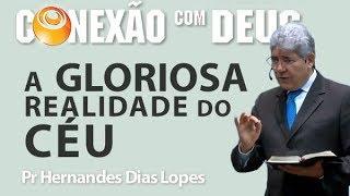 A gloriosa realidade do Céu - Pr Hernandes Dias Lopes