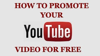 How To Promote Your YouTube Video For Free