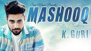 New Punjabi Songs 2016 | Mashooq Fatte Chakni | K GURI | Full Audio | Punjabi Songs 2016