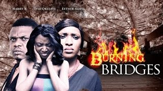 The Screening Room: Burning Bridges Nigerian Nollywood Movie Review