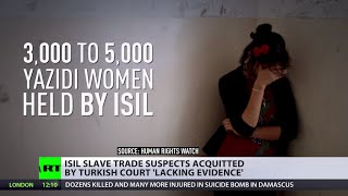 ISIS slave trade suspects acquitted by Turkish court 'lacking evidence'