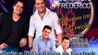 João Neto e Frederico - Chamam Isso de Traição (Part: Bruno e Marrone | Lançamento Sertanejo 2014)