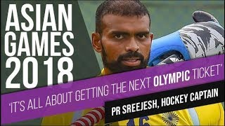 Asian Games 2018: 'It's all about getting an Olympic ticket,' says PR Sreejesh