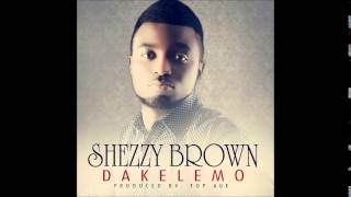 Shezzy Brown- Dakelemo (Dance and praise God)