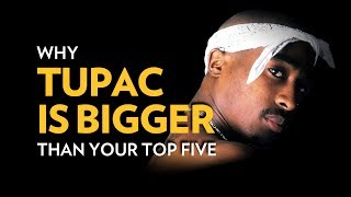 Why Tupac Is Bigger Than Your Top 5