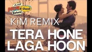 Tera Hone Laga Hoon (KIM REMIX)
