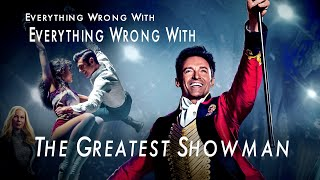 Everything Wrong With- Everything Wrong With The Greatest Showman