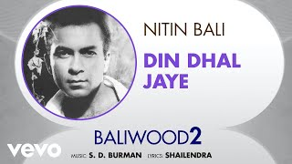 Din Dhal Jaye - Baliwood 2 | Nitin Bali | Official Audio Song