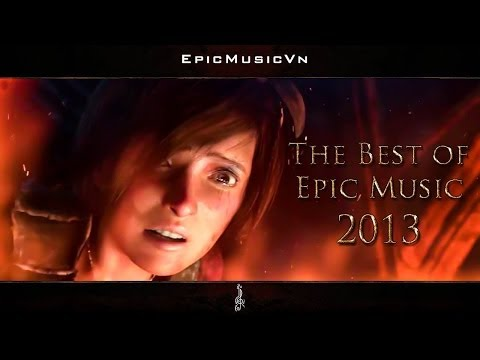 The Best of Epic Music 2013 1 Hour Full Cinematic Epic Hits Epic Music VN