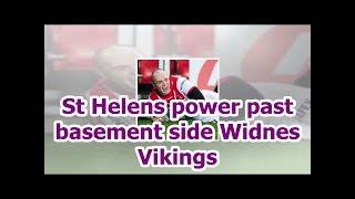 St Helens power past basement side Widnes Vikings