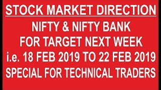 COMPLETE MARKET DIRECTION FOR NEXT WEEK 18 FEB TO 22 FEB 2019.