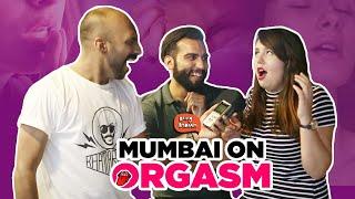 Mumbai On Orgasm | Being Indian