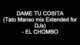 Dame tu cosita (Tato Manso Extended Only for DJs) EL CHOMBO