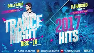 Trance Night Bollywood 2017 Mashup Disc 16    DJ Harshid