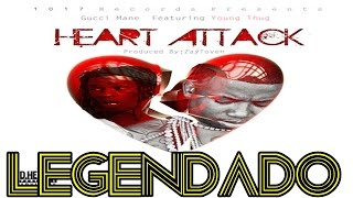 Gucci Mane - Heart Attack ft. Young Thug Legendado