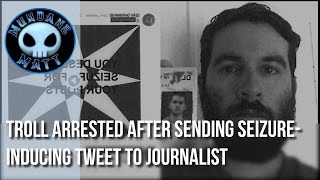 [News] Troll arrested after sending seizure-inducing tweet to journalist
