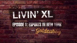 LIVIN' XL   Episode 1: NY eSports