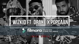 Wizkid ft. Drake x Popcaan - Come Closer Clean Version [BEST VERSION] (ALL TREE OF EM)