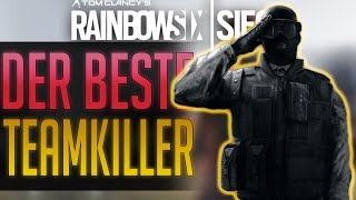 DER BESTE TEAMKILLER | Rainbow Six Siege