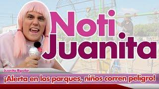 JUANITA REPORTERA // NOTI JUANITA // JUANITA BIPOLAR