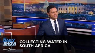 Collecting Water in South Africa - Between the Scenes   The Daily Show