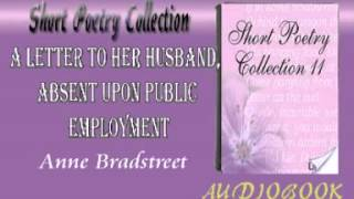 A Letter to Her Husband, Absent upon Public Employment Anne Bradstreet  Audiobook Short Poetry