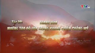 Thanh Hóa - Những tọa độ lửa trong kháng chiến chống Mỹ (Ký sự Thanh Hóa tên đất hồn người – Tập 29)