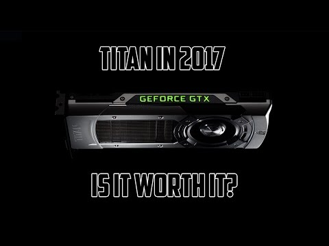 Is The Original GTX Titan Still Worth Buying For Gaming