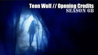 Teen Wolf || Season 6b Opening Credits