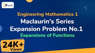 Maclaurin's Series Expansion - Problem 1 - Expansions of Functions - Engineering Mathematics 1