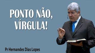 Ponto não, virgula - Pr Hernandes Dias Lopes