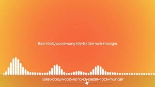 Bast+bollywood+song+Dj+《《《[[[[[[[Badal+rock+munger]]]]]]]》》》+hard+bass+mixx