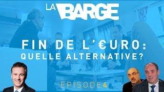 La Barge // Fin de l'Euro: Quelle alternative? (EP4/4)