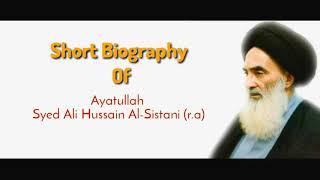 The Short biography Of Ayatullah Al-uzma Sayyed Ali Hussain Sistani (r.a)
