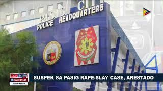 Suspek sa Pasig rape-slay case, arestado