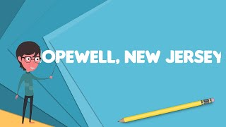 What is Hopewell, New Jersey?, Explain Hopewell, New Jersey, Define Hopewell, New Jersey