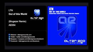 LTN - Out Of This World (Blugazer Remix) [Alter Ego Records]