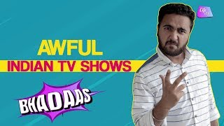 Awful Indian TV Shows   TV Serials Se Pareshaan   Bhadaas   Life Tak