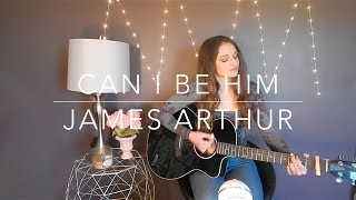 Can I Be Him James Arthur Cover