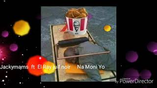 Jackymams ft El Ray juif noir  Na Moni Yo